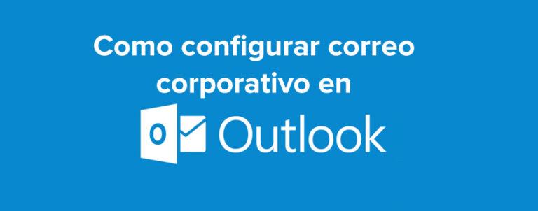 Configurar correo electrónico en Outlook – ¡Administra tus correos de empresa!